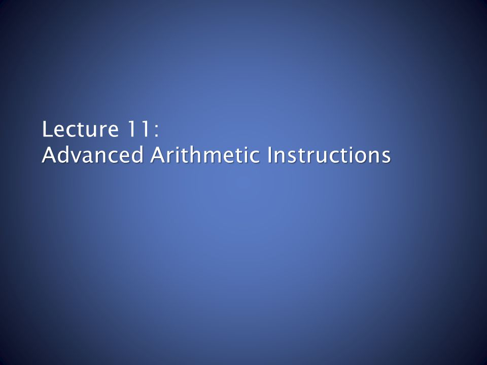 Advanced Arithmetic Instructions Lecture 11: Advanced Arithmetic Instructions