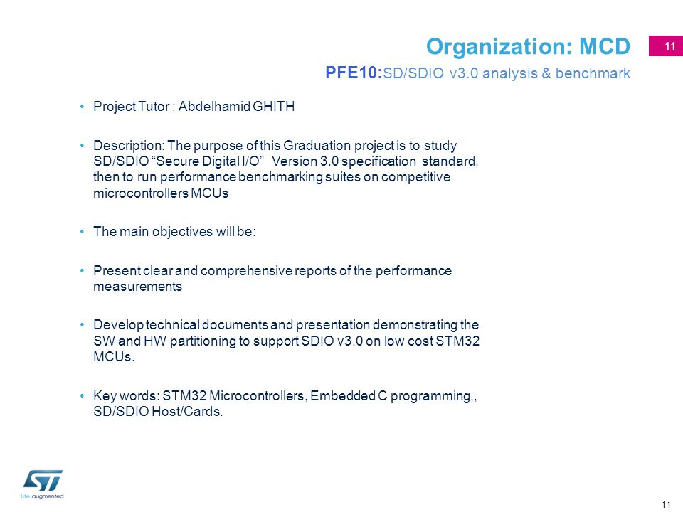 11 Organization: MCD PFE10: SD/SDIO v3.0 analysis & benchmark Project Tutor : Abdelhamid GHITH Description: The purpose of this Graduation project is