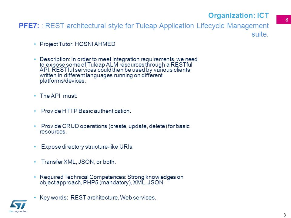 8 Organization: ICT PFE7: : REST architectural style for Tuleap Application Lifecycle Management suite. Project Tutor: HOSNI AHMED Description: In ord