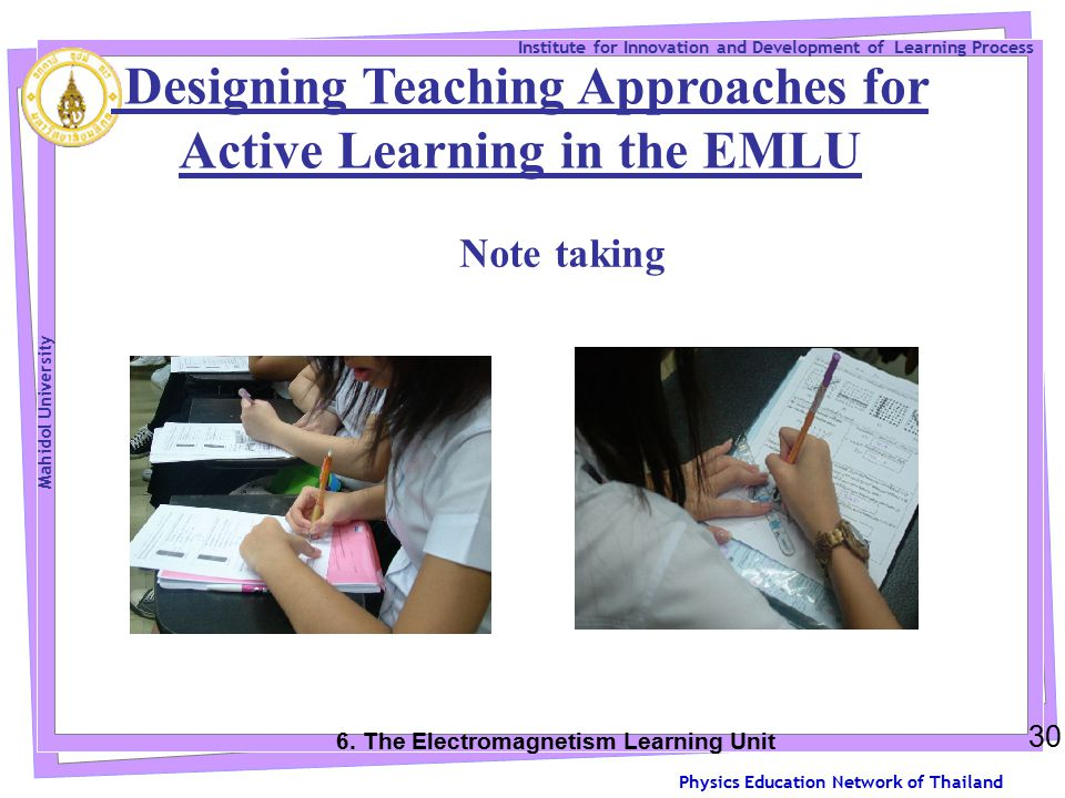 Physics Education Network of Thailand Institute for Innovation and Development of Learning Process Mahidol University 30 Note taking 6.
