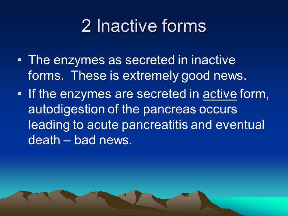 2 Inactive forms The enzymes as secreted in inactive forms.