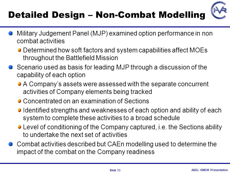 ABEL ISMOR Presentation Slide 13 Detailed Design – Non-Combat Modelling Military Judgement Panel (MJP) examined option performance in non combat activ