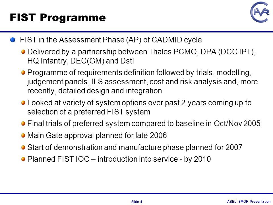 ABEL ISMOR Presentation Slide 4 FIST Programme FIST in the Assessment Phase (AP) of CADMID cycle Delivered by a partnership between Thales PCMO, DPA (