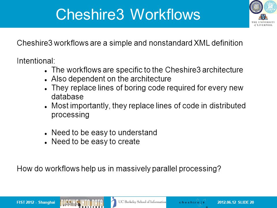2012.06.12 SLIDE 20FIST 2012 - Shanghai Cheshire3 Workflows Cheshire3 workflows are a simple and nonstandard XML definition Intentional: The workflows