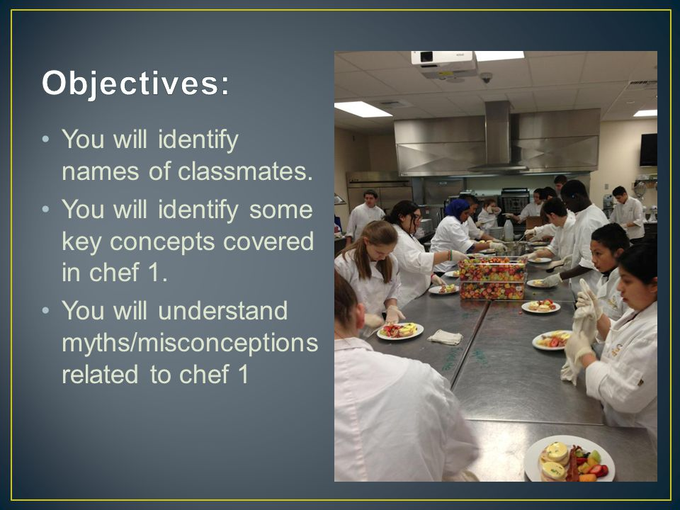 You will identify names of classmates. You will identify some key concepts covered in chef 1.