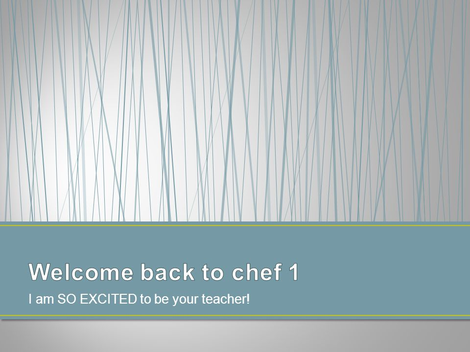 You will identify key concepts to be covered and expectations for the course You will understand how to be successful in chef and sign a syllabus to show you understand You will learn a bit about your teacher