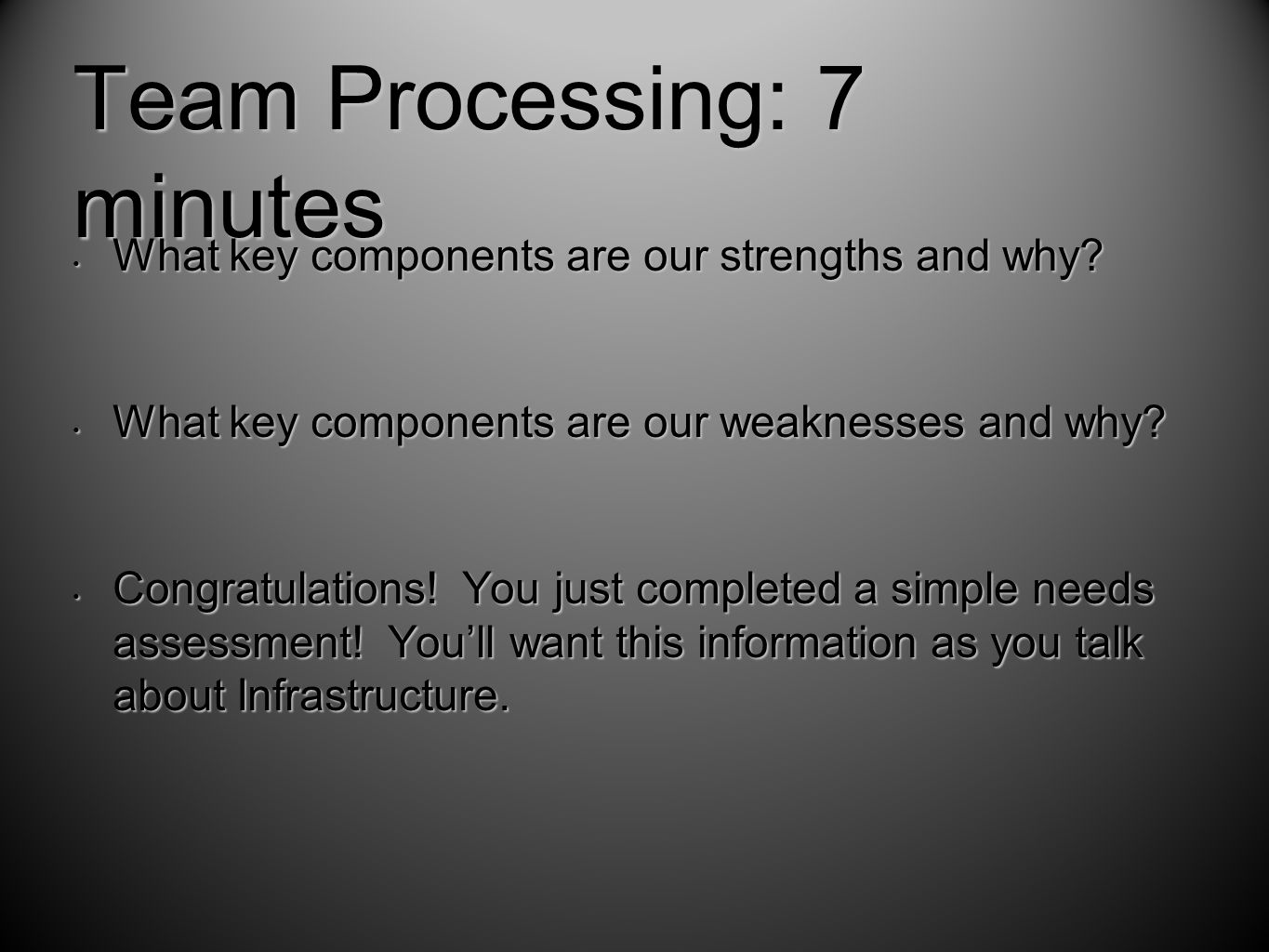 Team Processing: 7 minutes What key components are our strengths and why.