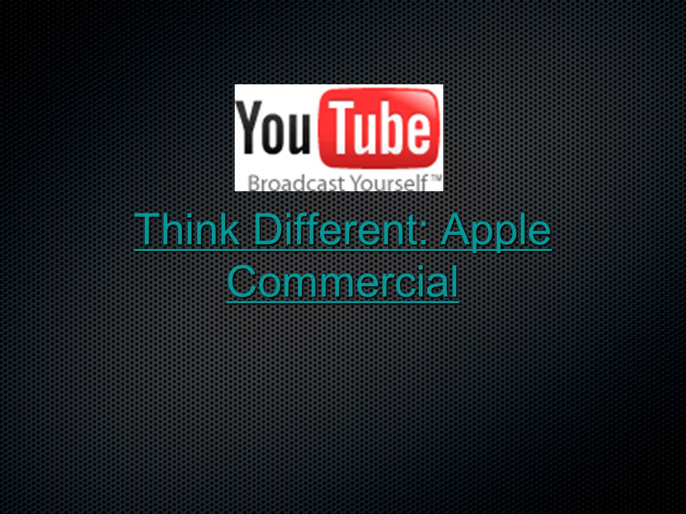 Think Different: Apple Commercial Think Different: Apple Commercial