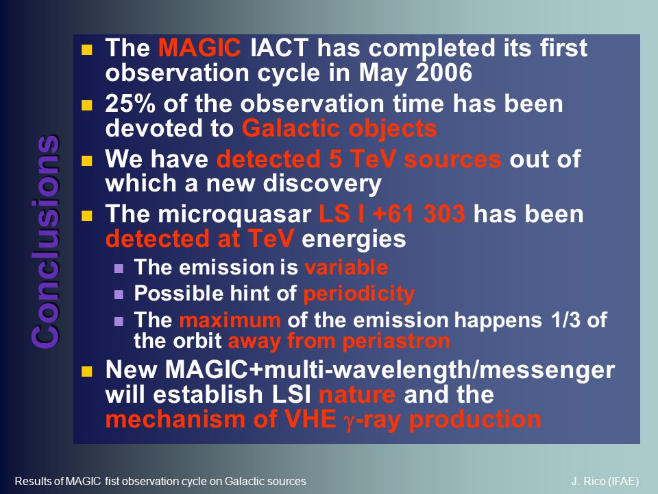 J. Rico (IFAE)Results of MAGIC fist observation cycle on Galactic sources Conclusions The MAGIC IACT has completed its first observation cycle in May