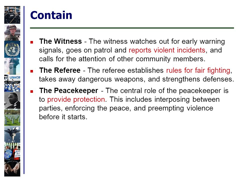Contain The Witness - The witness watches out for early warning signals, goes on patrol and reports violent incidents, and calls for the attention of other community members.