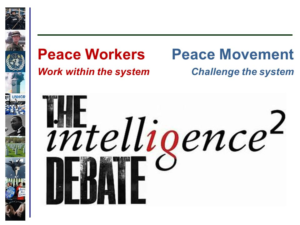 Peace Workers Work within the system Peace Movement Challenge the system