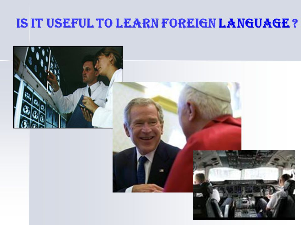 Is it useful to learn foreign language ?