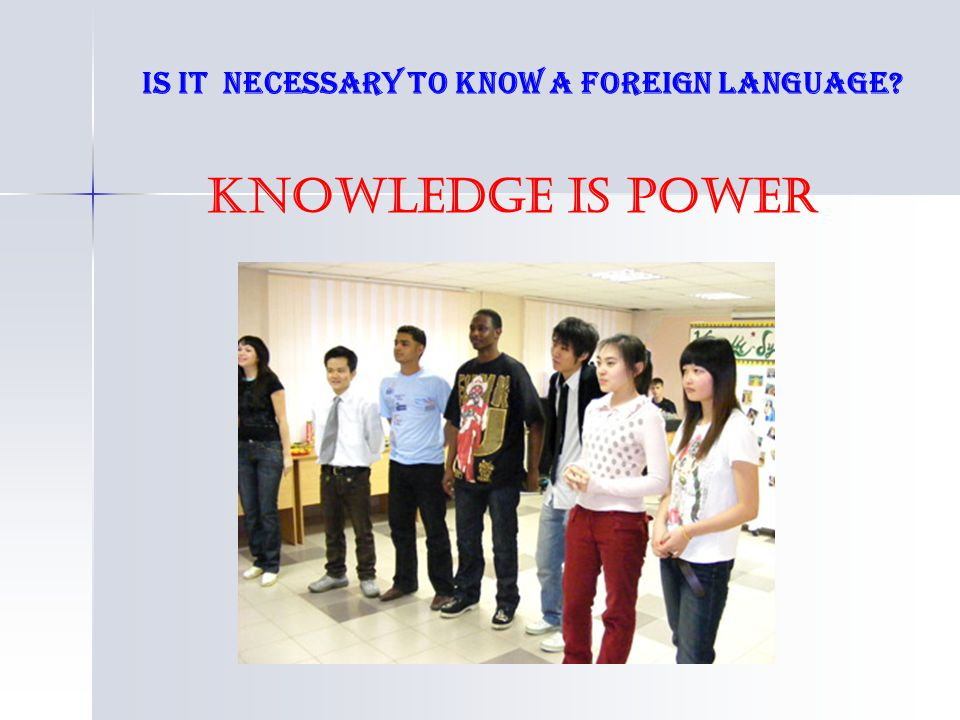 Is it necessary to know a foreign language? Knowledge is power