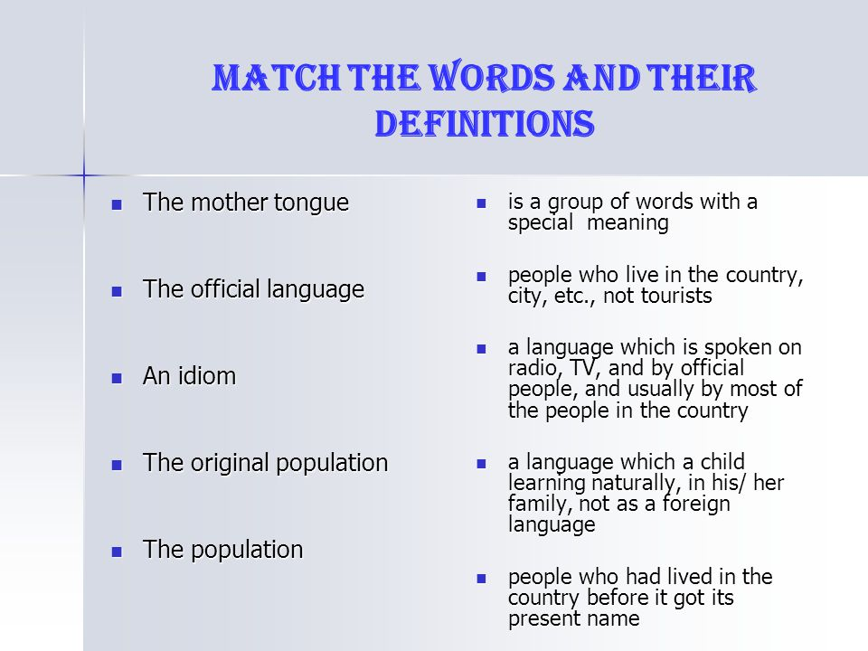Match the words and their definitions The mother tongue The mother tongue The official language The official language An idiom An idiom The original p