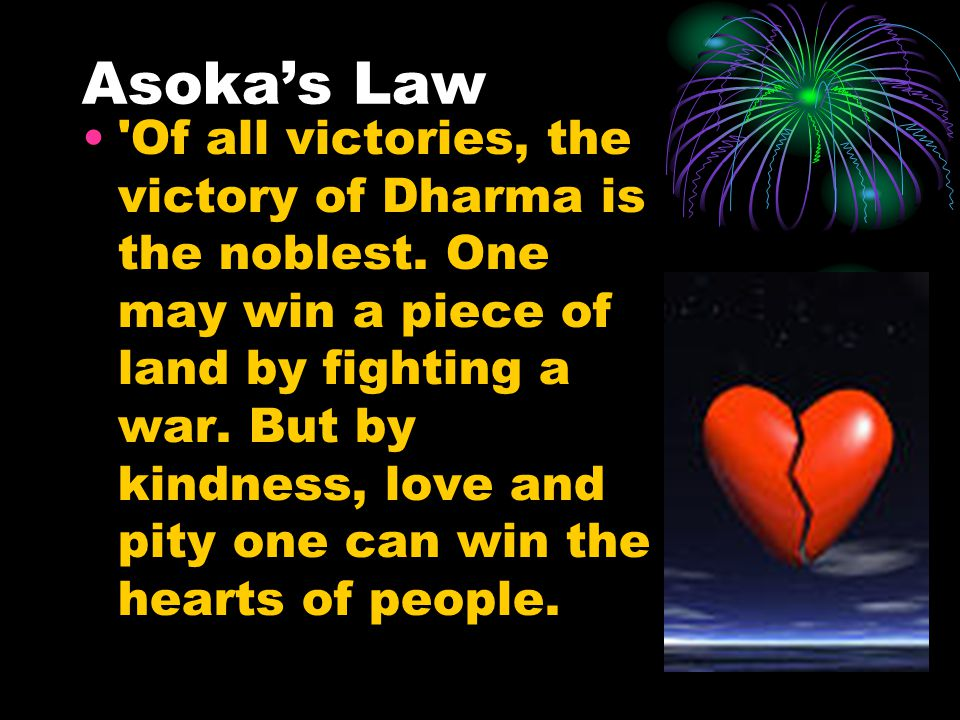 Asoka's Law Of all victories, the victory of Dharma is the noblest.