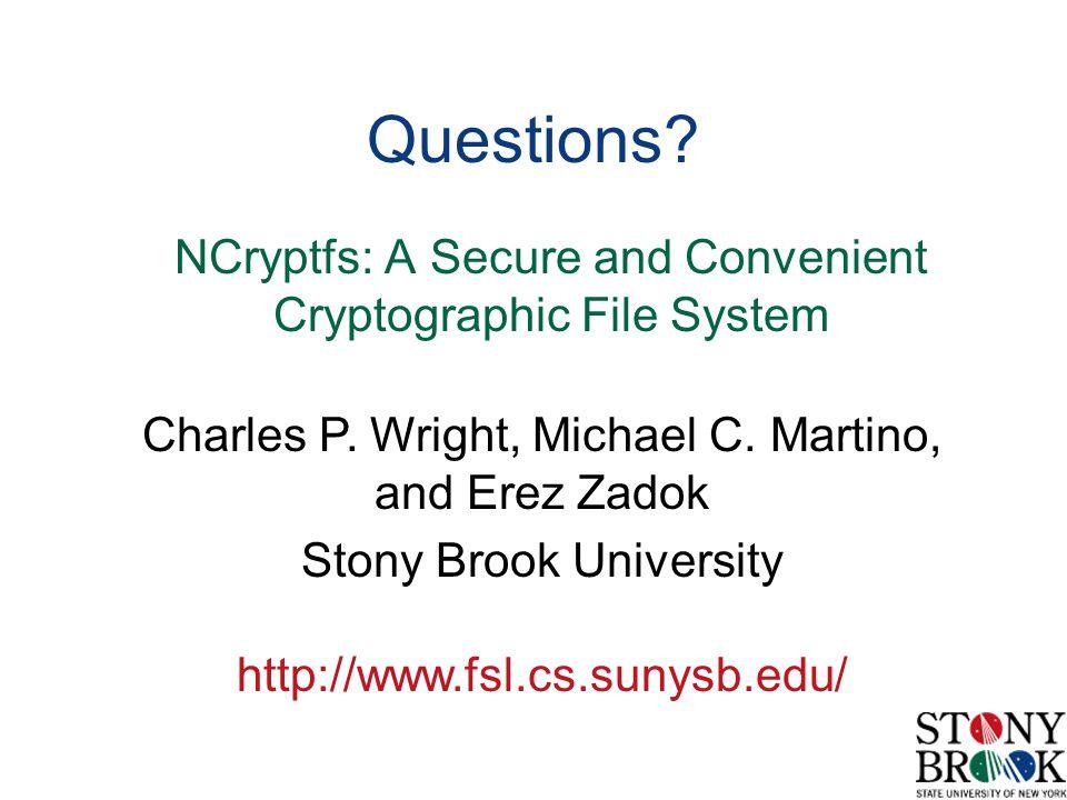 Charles P. Wright, Michael C. Martino, and Erez Zadok Stony Brook University http://www.fsl.cs.sunysb.edu/ Questions? NCryptfs: A Secure and Convenien