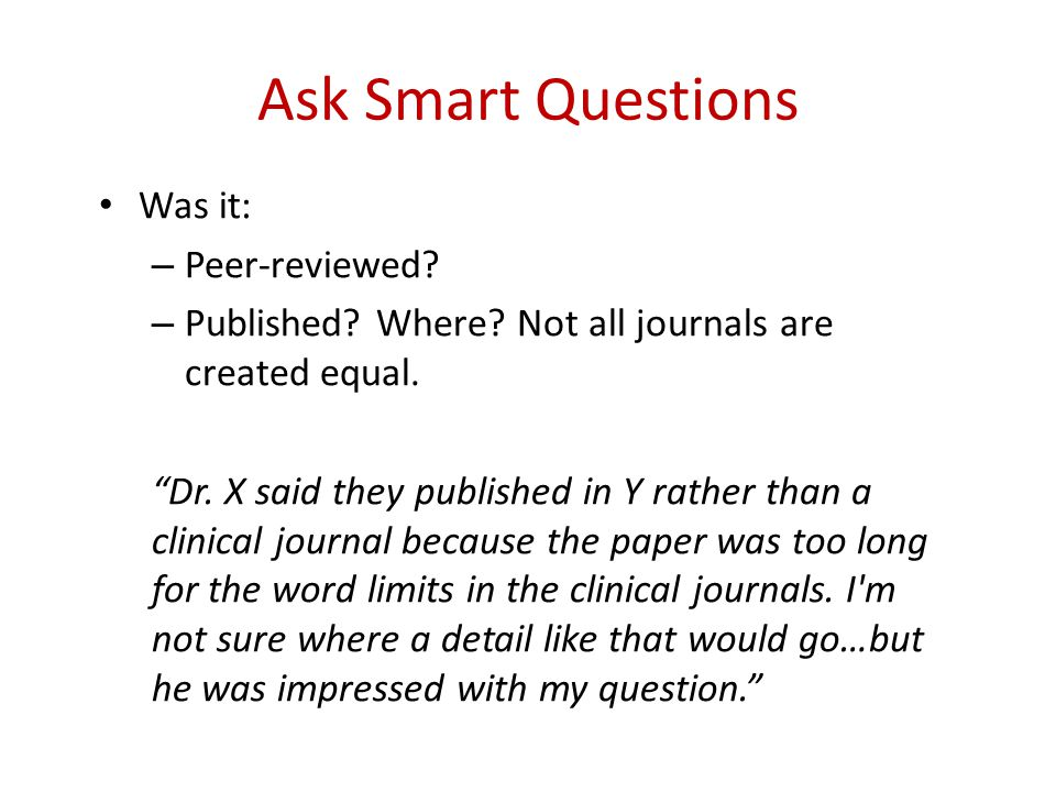 Ask Smart Questions Was it: – Peer-reviewed. – Published.