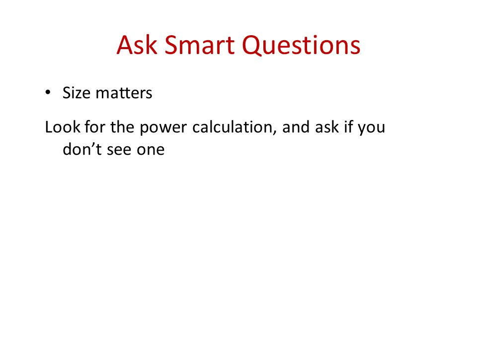 Ask Smart Questions Size matters Look for the power calculation, and ask if you don't see one