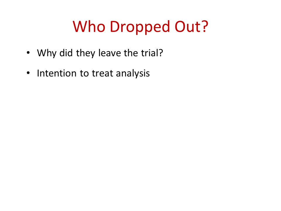 Who Dropped Out Why did they leave the trial Intention to treat analysis