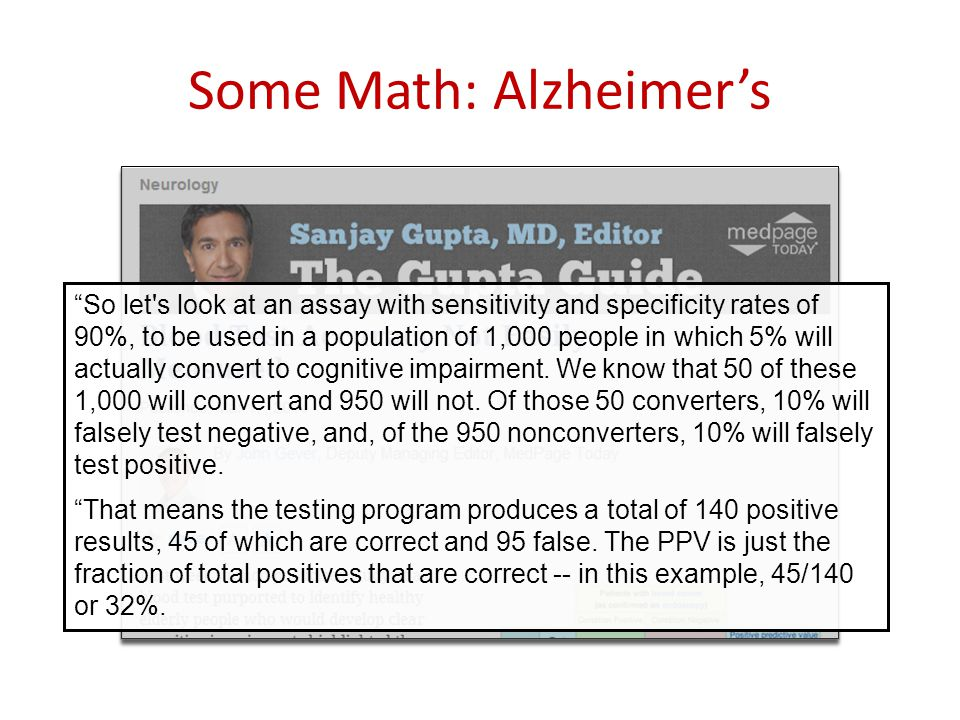 "Some Math: Alzheimer's ""So let's look at an assay with sensitivity and specificity rates of 90%, to be used in a population of 1,000 people in which 5"