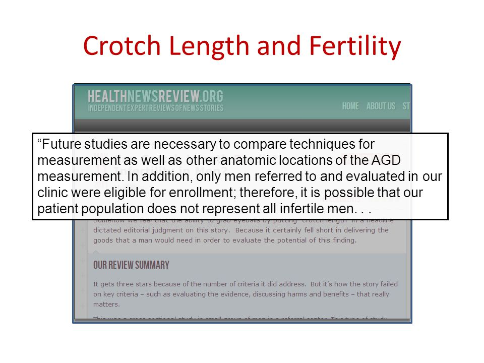Crotch Length and Fertility Future studies are necessary to compare techniques for measurement as well as other anatomic locations of the AGD measurement.