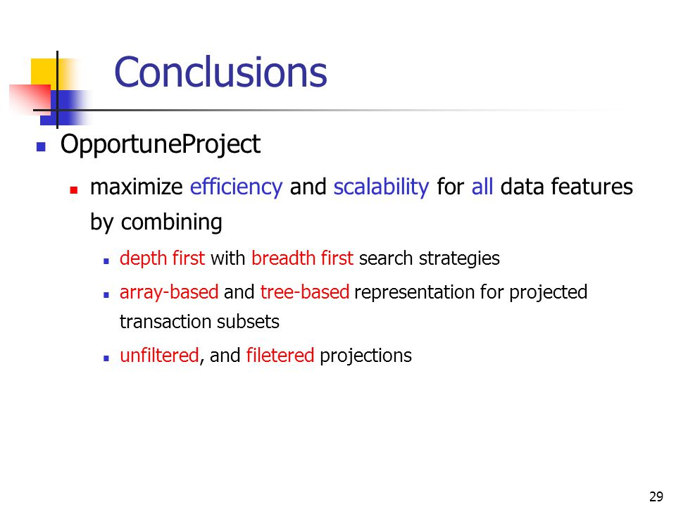 29 Conclusions OpportuneProject maximize efficiency and scalability for all data features by combining depth first with breadth first search strategie