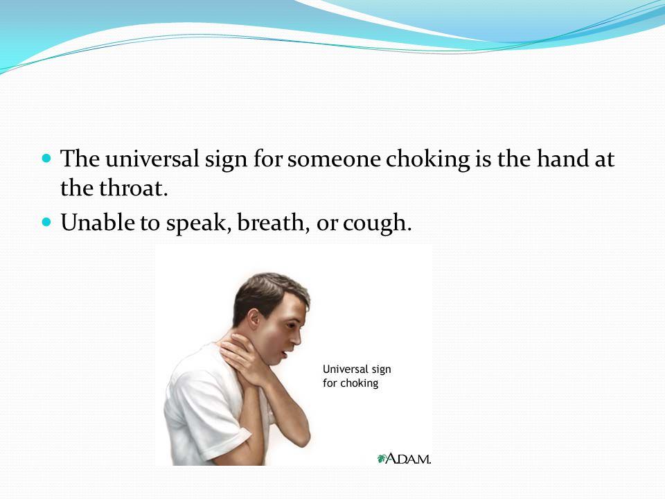 The universal sign for someone choking is the hand at the throat.