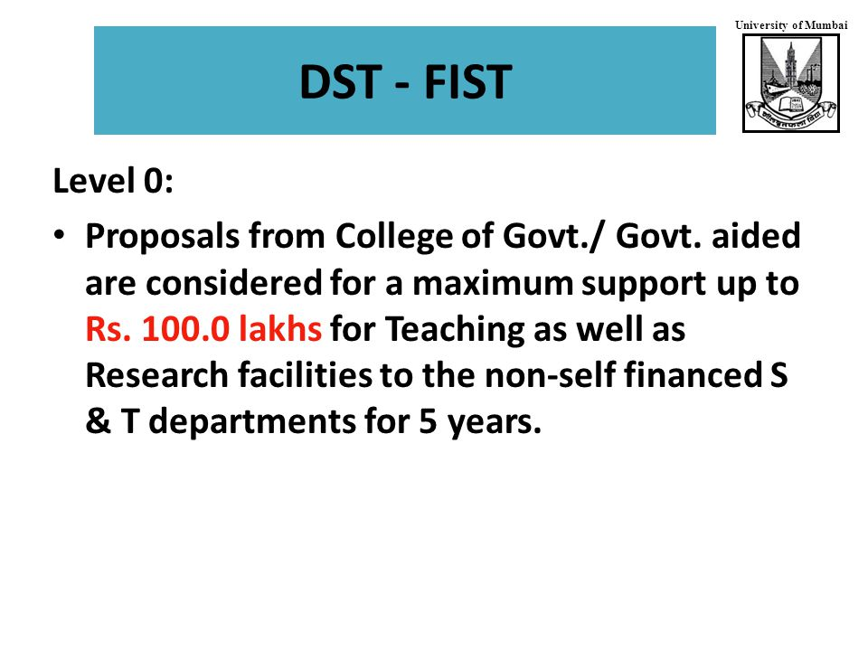 University of Mumbai DST - FIST Level 0: Proposals from College of Govt./ Govt.