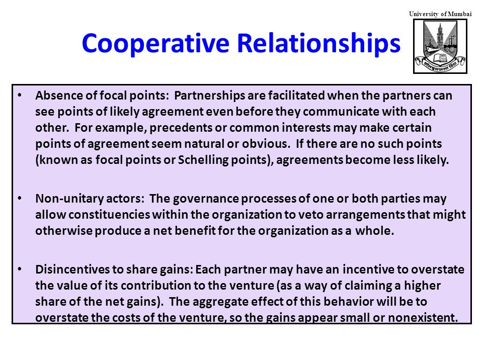 University of Mumbai Cooperative Relationships Absence of focal points: Partnerships are facilitated when the partners can see points of likely agreement even before they communicate with each other.