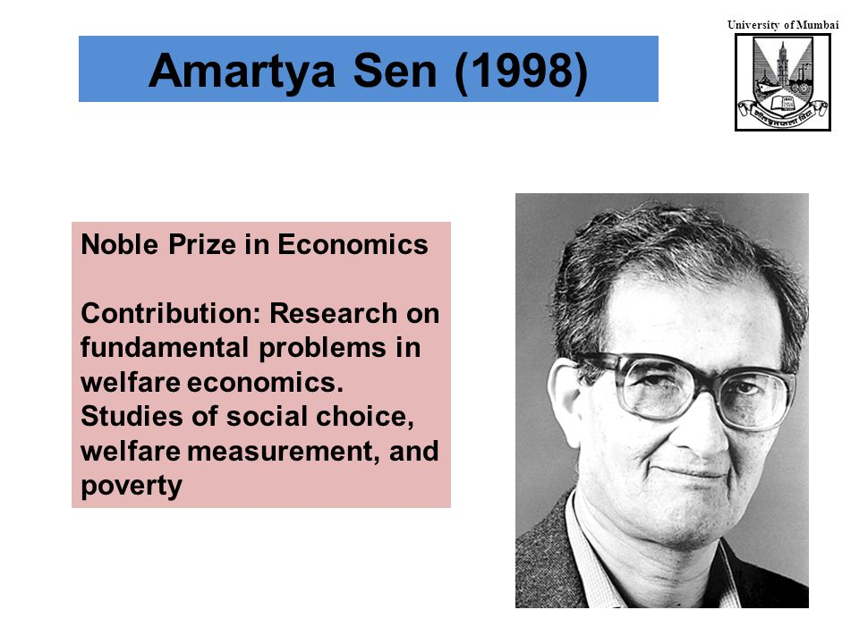 University of Mumbai Amartya Sen (1998) Noble Prize in Economics Contribution: Research on fundamental problems in welfare economics.