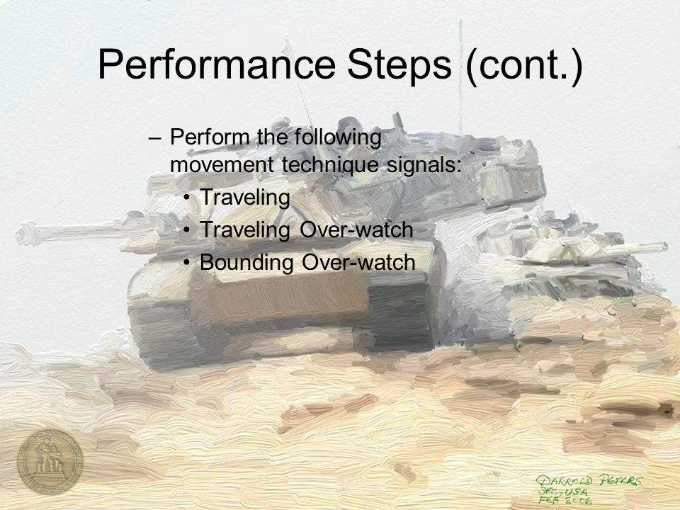 Performance Steps (cont.) –Perform the following movement technique signals: Traveling Traveling Over-watch Bounding Over-watch