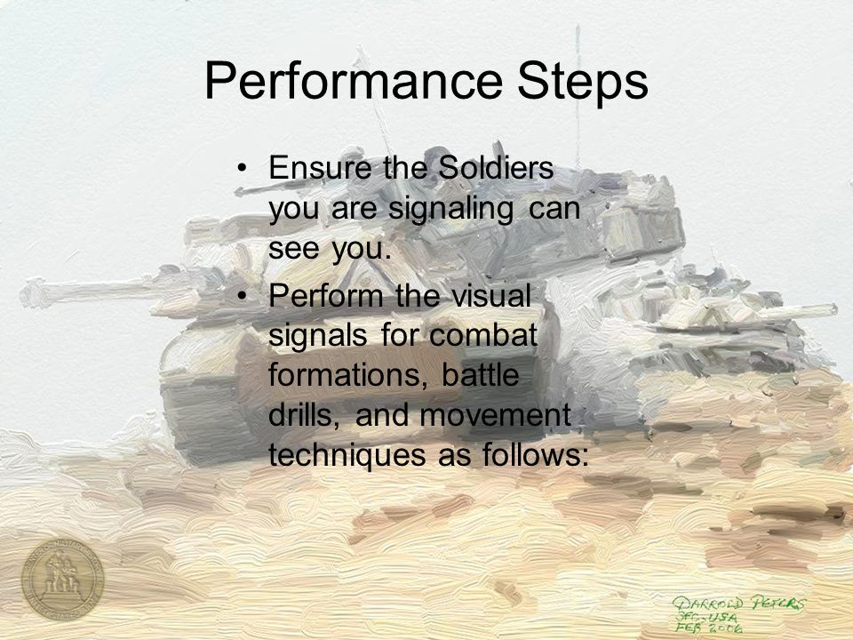 Performance Steps Ensure the Soldiers you are signaling can see you.