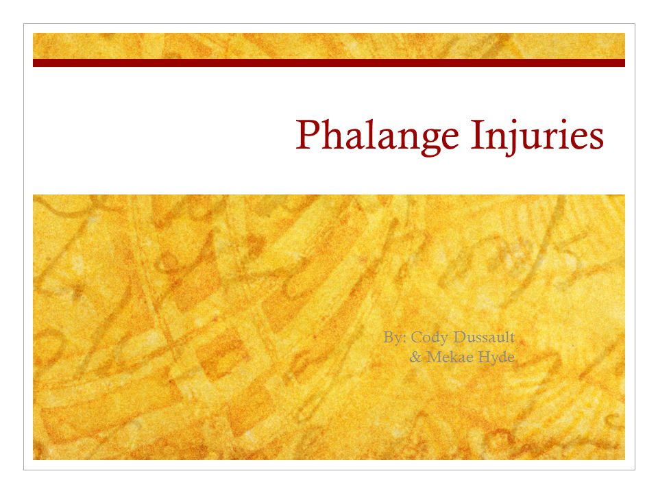 Phalange Injuries By: Cody Dussault & Mekae Hyde