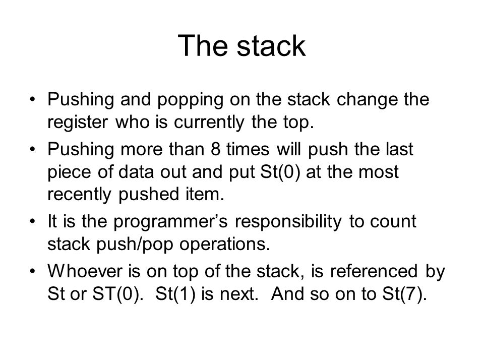 The stack Pushing and popping on the stack change the register who is currently the top. Pushing more than 8 times will push the last piece of data ou
