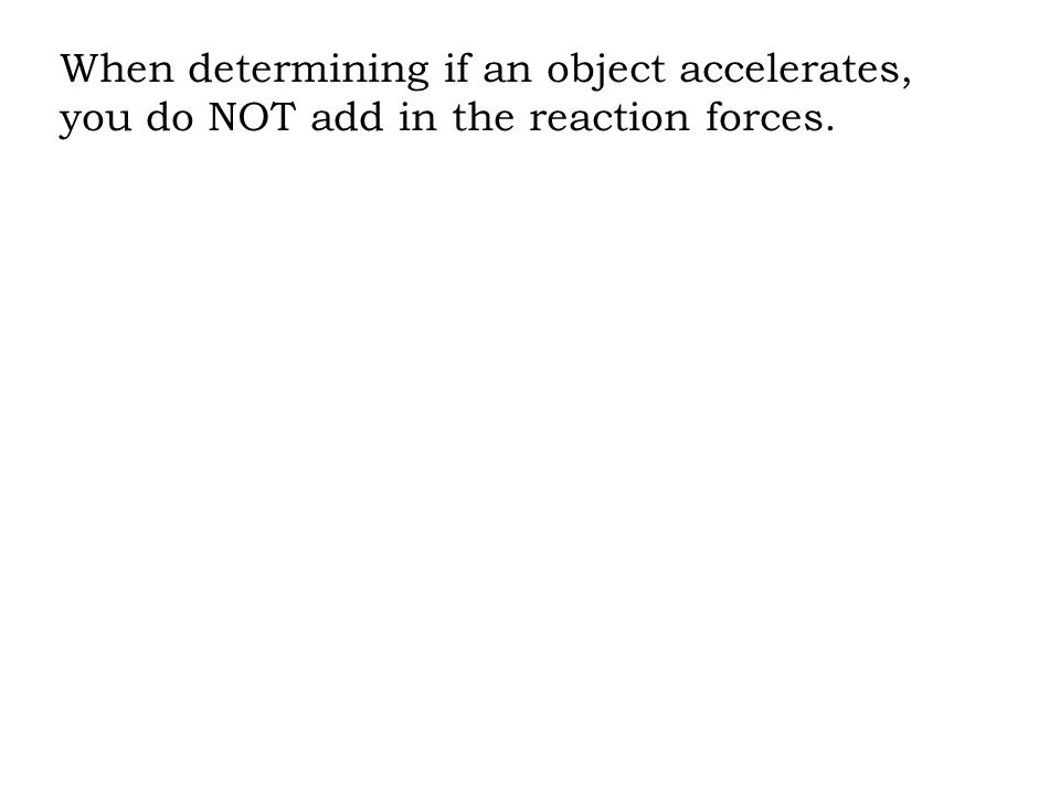 When determining if an object accelerates, you do NOT add in the reaction forces.