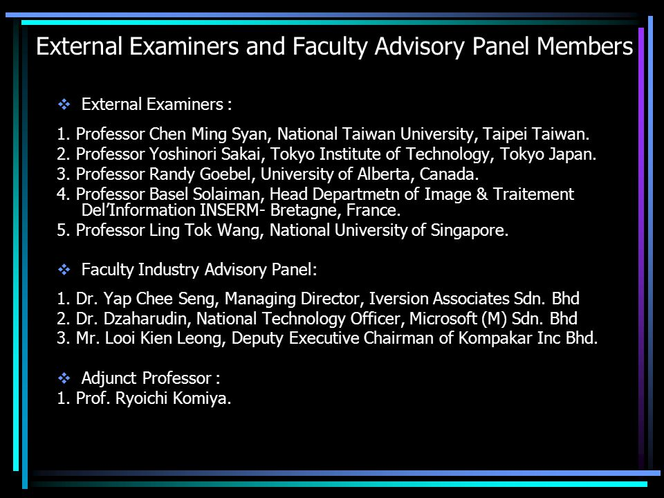 External Examiners and Faculty Advisory Panel Members  External Examiners : 1. Professor Chen Ming Syan, National Taiwan University, Taipei Taiwan. 2