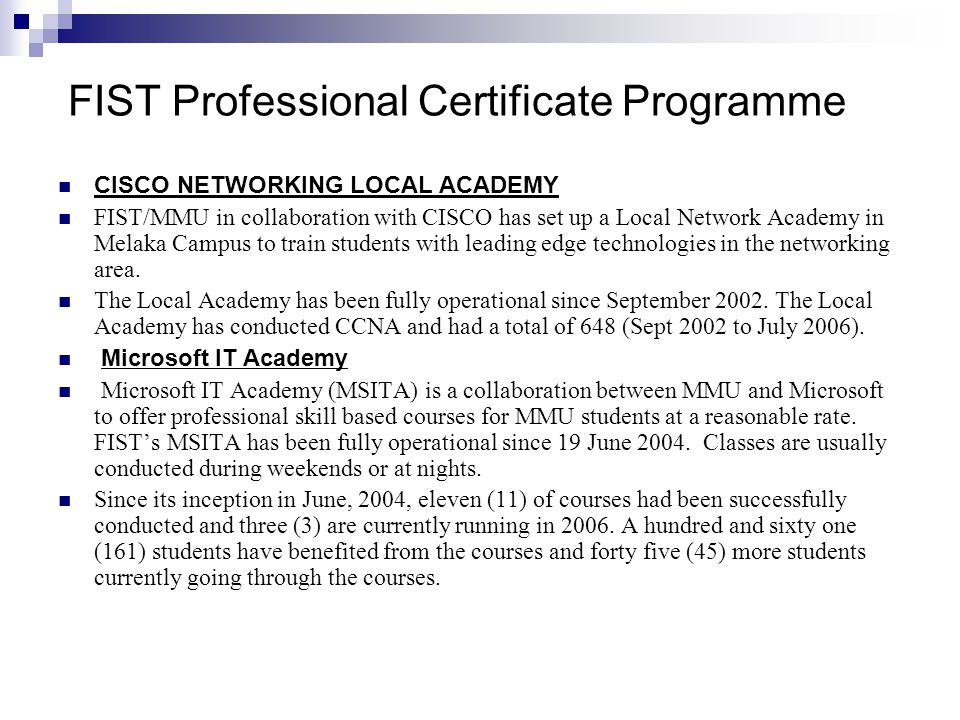 FIST Professional Certificate Programme CISCO NETWORKING LOCAL ACADEMY FIST/MMU in collaboration with CISCO has set up a Local Network Academy in Mela