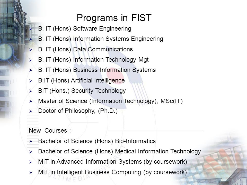 Programs in FIST  B. IT (Hons) Software Engineering  B.