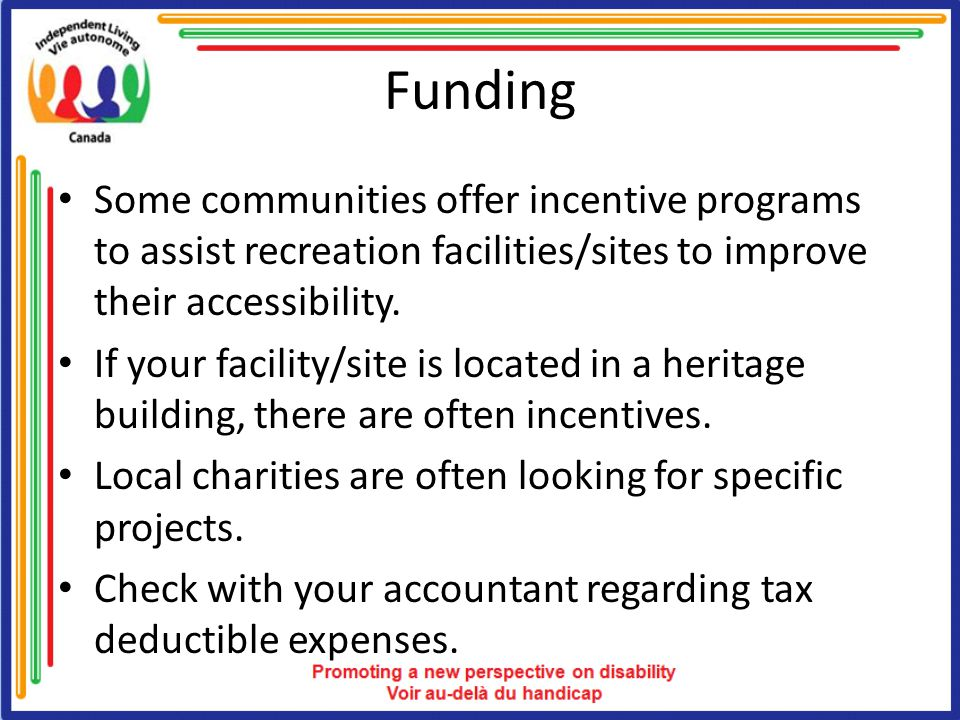 Funding Some communities offer incentive programs to assist recreation facilities/sites to improve their accessibility.