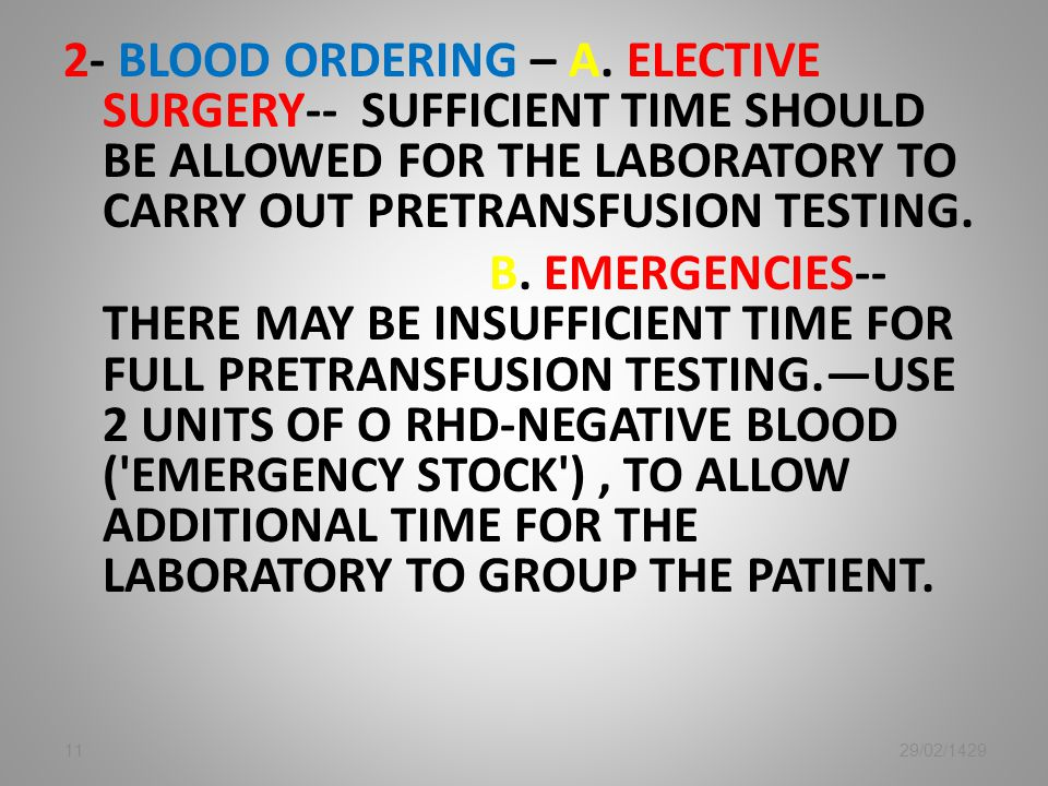 2- BLOOD ORDERING – A. ELECTIVE SURGERY-- SUFFICIENT TIME SHOULD BE ALLOWED FOR THE LABORATORY TO CARRY OUT PRETRANSFUSION TESTING. B. EMERGENCIES-- T