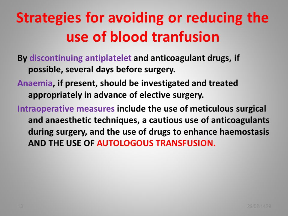 Strategies for avoiding or reducing the use of blood tranfusion By discontinuing antiplatelet and anticoagulant drugs, if possible, several days before surgery.