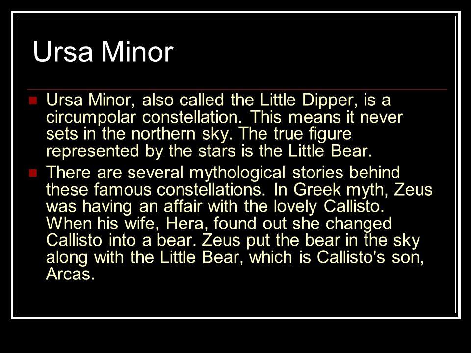Ursa Minor Ursa Minor, also called the Little Dipper, is a circumpolar constellation.