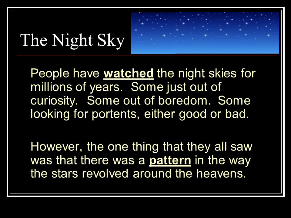 The Night Sky People have watched the night skies for millions of years.