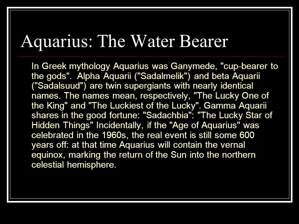Aquarius: The Water Bearer In Greek mythology Aquarius was Ganymede, cup-bearer to the gods .