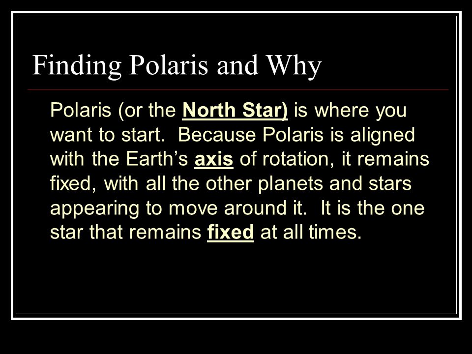 Finding Polaris and Why Polaris (or the North Star) is where you want to start.