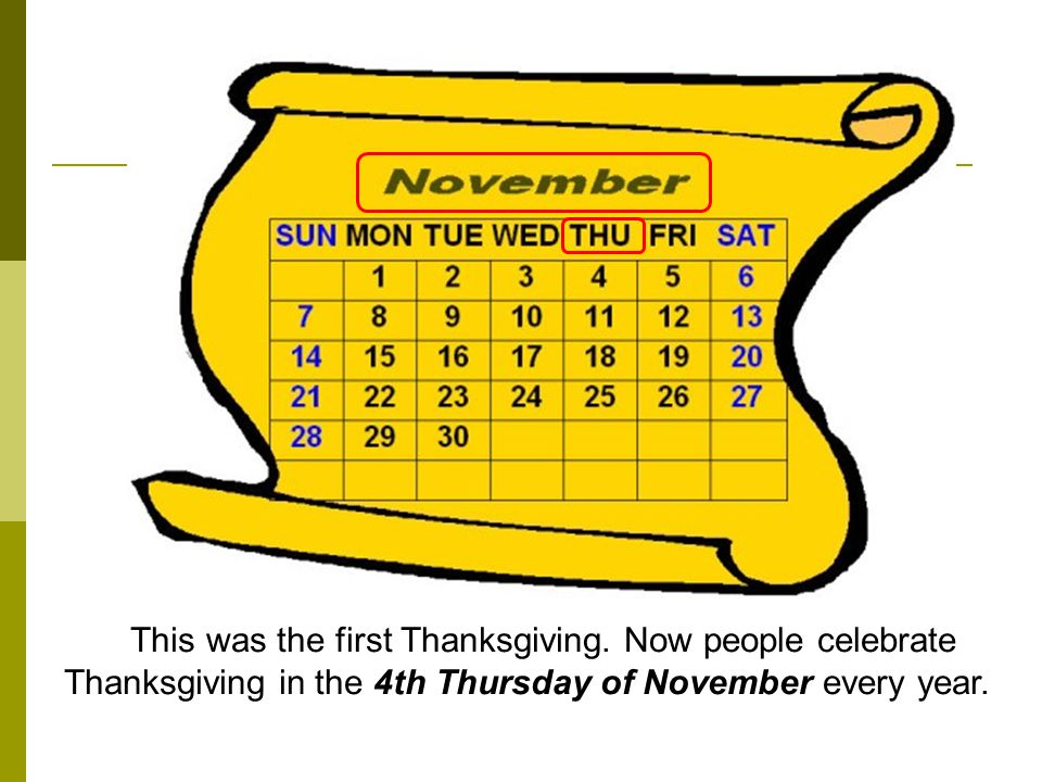 This was the first Thanksgiving. Now people celebrate Thanksgiving in the 4th Thursday of November every year.