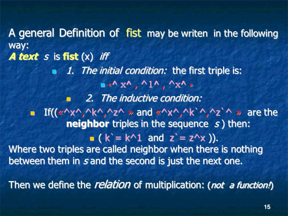 15 A general Definition of fist may be writen in the following way: A text s is fist (x) iff 1.