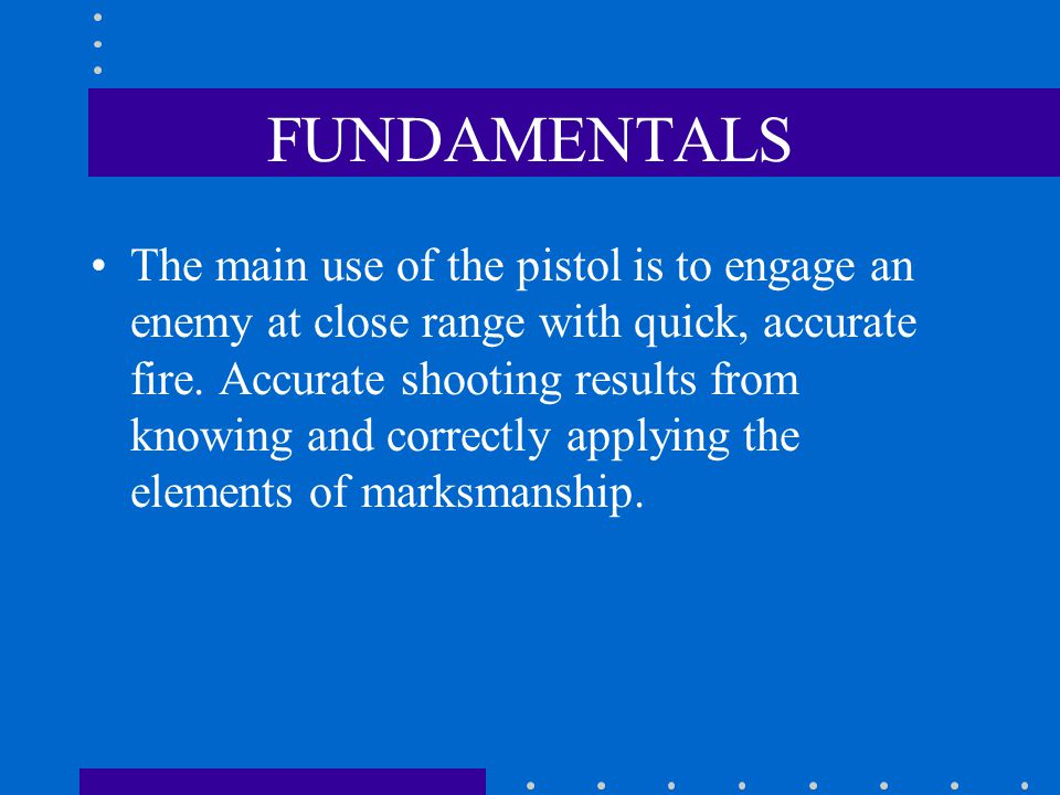 THE ELEMENTS OF COMBAT PISTOL MARKSMANSHIP Grip Aiming Breath control Trigger squeeze Target engagement Positions