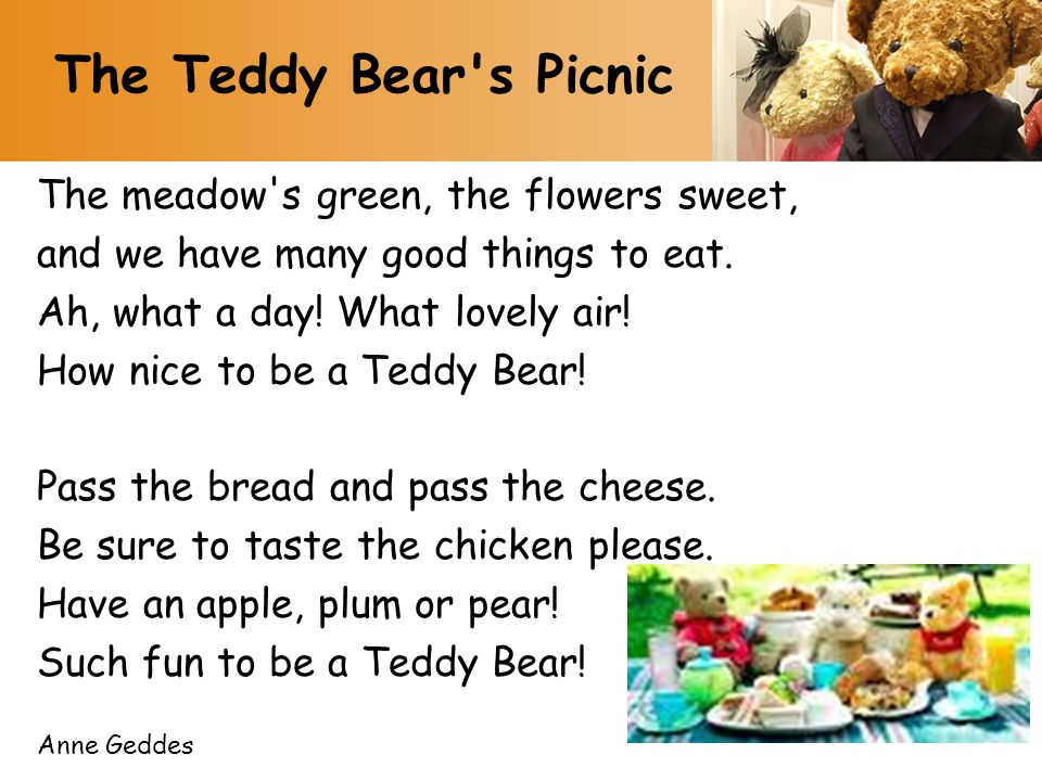 The meadow's green, the flowers sweet, and we have many good things to eat. Ah, what a day! What lovely air! How nice to be a Teddy Bear! Pass the bre