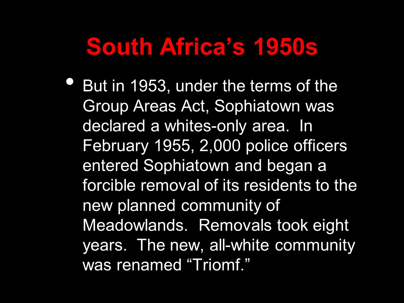 South Africa's 1950s But in 1953, under the terms of the Group Areas Act, Sophiatown was declared a whites-only area.